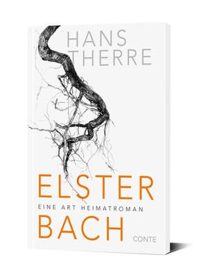 Hans Therre - Elsterbach  Eine Art Heimatroman - Conte Verlag